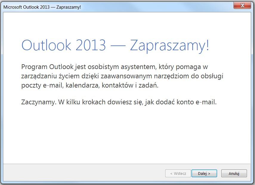 c41acbfd8ce8a9 Otwórz program Outlook 2010 lub Outlook 2013. Jeśli zostanie wyświetlony  kreator startowy programu Microsoft Outlook, na pierwszej stronie kreatora  kliknij ...